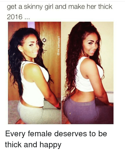 Memes Skinny And  F0 9f A4 96 Get A Skinny Girl And Make Her Thick 2016