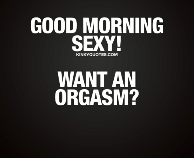 Good Morning Sexy Kinkyquotescom Want An Orgasm Morning Sex