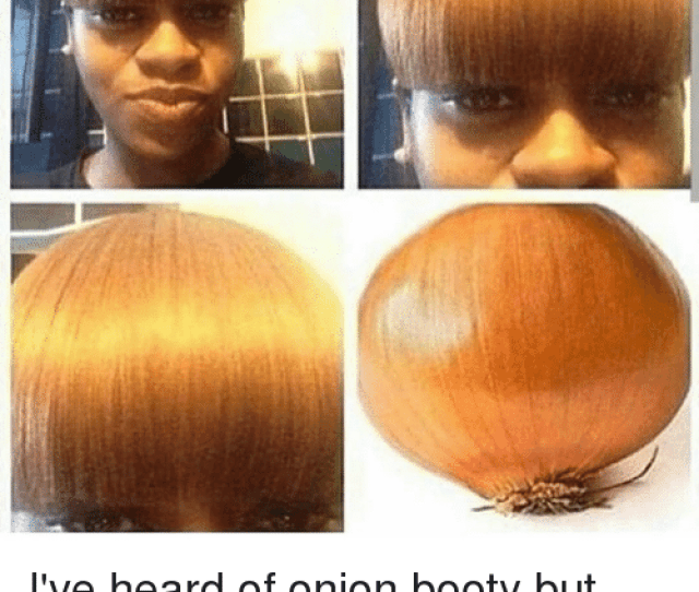 Booty Memes And Onion Ive Heard Of Onion Booty But Onion