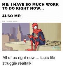 Facts, Life, and Memes: ME: I HAVE SO MUCH WORK TO DO RIGHT NOW... ALSO ME: ALL THINGS HERO (L All of us right now.... facts life struggle realtalk