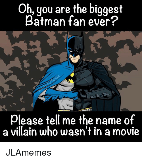 Oh You Are the Biggest Batman Fan Ever? Please Tell Me the ...
