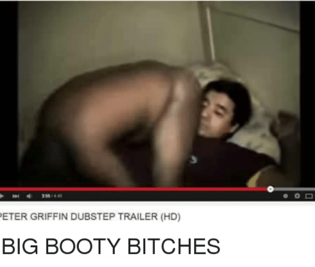 Bitch Booty And Dubstep Peter Griffin Dubstep Trailer Hd O O D Big