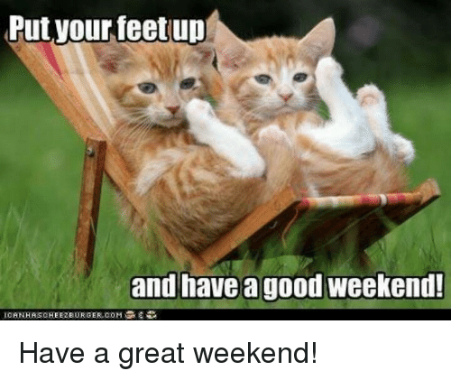 Have A Great Weekend Meme