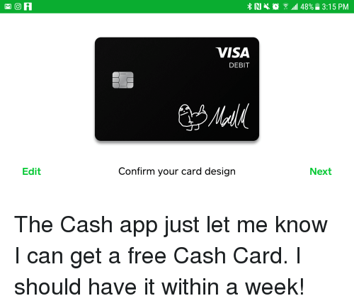 By megan geuss pcworld   today's best tech deals picked by pcworld's editors top deals on great products picked by techconn. Ri All 48 315 Pm Visa Debit Edit Confirm Your Card Design Next The Cash App Just Let Me Know I Can Get A Free Cash Card I Should Have It Within