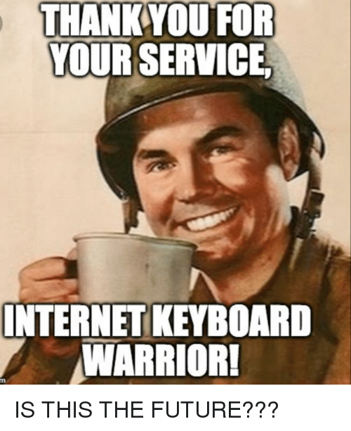 THANK YOU FOR YOUR SERVICE INTERNET KEYBOARD WARRIORI | Funny Meme on ME.ME