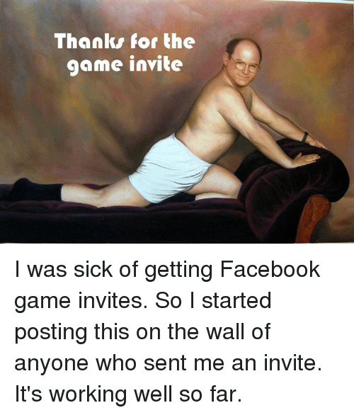 Facebook Memes And The Game Thanks For Invite I Was Sick
