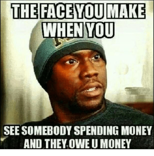 Make Money See You Spending Somebody When Money Face Owe They And You You