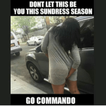 Definitely 💯🙌🏾 let that 🐱breathe: DONT LET THIS BE  YOU THIS SUNDRESS SEASON  GO COMMANDO Definitely 💯🙌🏾 let that 🐱breathe