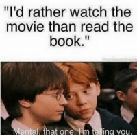 I'd Rather Watch the Movie Than Read the Book Ental That One M ...