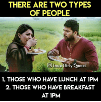 Memes Breakfast And Quotes There Are Two Types Of People O Insta Girly 1 Those Who Have Lunch At 1pm 2