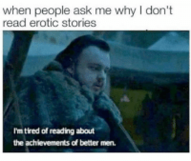 When People Ask Me Why I Dont Read Erotic Stories Im Tired Of Reading About The Achievements Of Better Men  F F   F F   F F   F F   F F   Pettypost Pettyastheycome