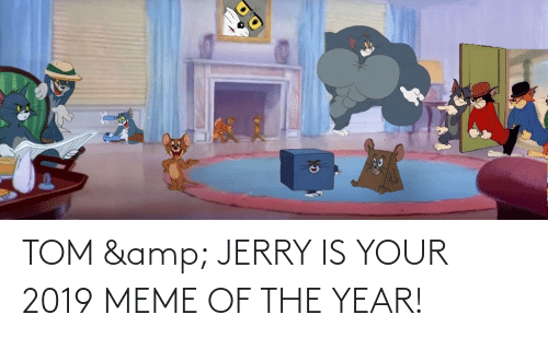 TOM &Amp JERRY IS YOUR 2019 MEME OF THE YEAR! | Meme on ME.ME