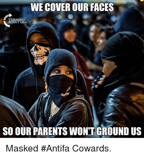 WE COVER OUR FACES TURNING POINT USA SO OUR PARENTS WON'T GROUND US Masked #Antifa  Cowards | Meme on ME.ME