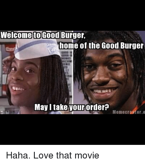 Good Burger Welcome Your Good May Take Burger Order I Home