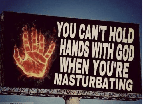 Image result for you can't hold hands with good when your masturbating