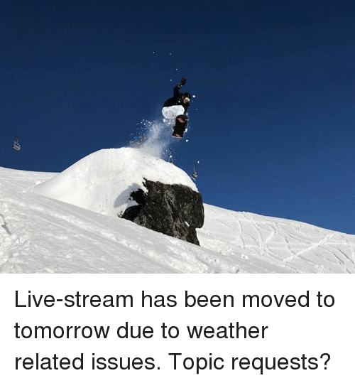 Live-Stream Has Been Moved to Tomorrow Due to Weather ...