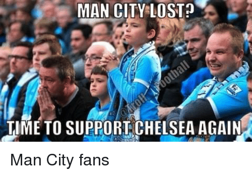MAN CITY LOSTp TIME TO SUPPORT CHELSEA AGAIN Man City Fans ...