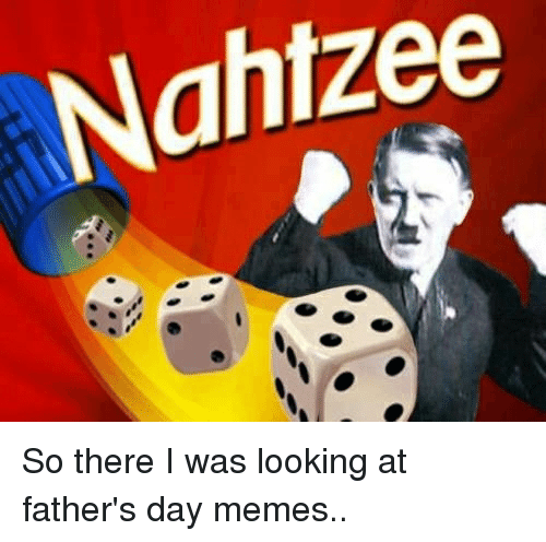 Funny Fathers Day Memes of 2017 on SIZZLE | Nahtzee