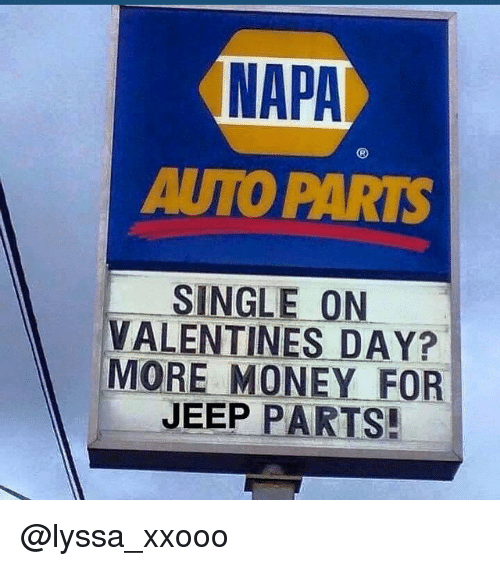 NAPA AUTOPARTS SINGLE ON VALENTINES DAY MORE MONEY FOR