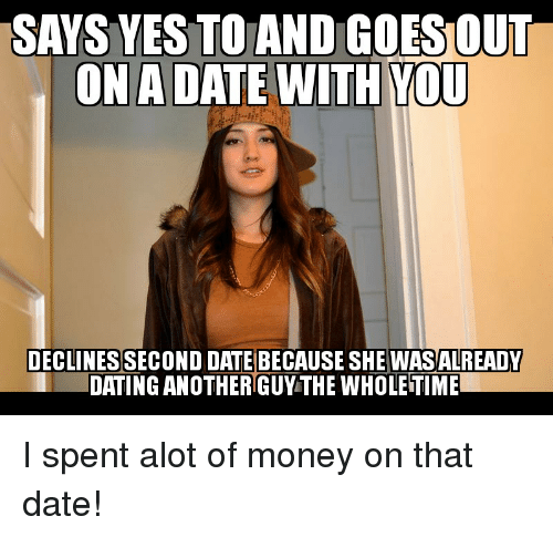SAYS YES TO AND GOESOUT ON a DATE WITH YOU DECLINES SECOND ...