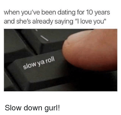 When You've Been Dating for 10 Years and She's Already ...