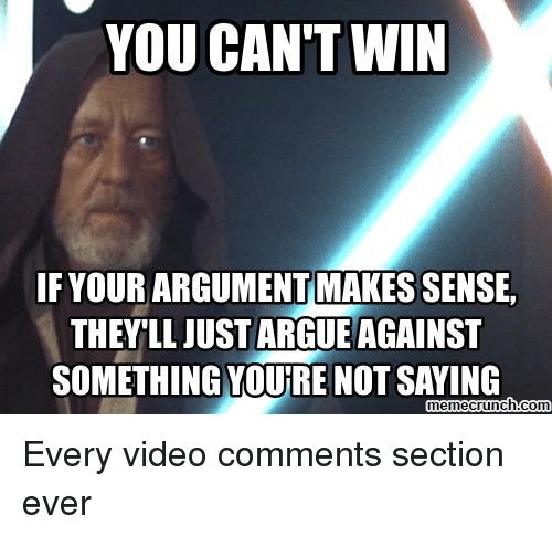 YOU CANT WIN IF YOUR MAKES SENSE THEY LL JUST ARGUE