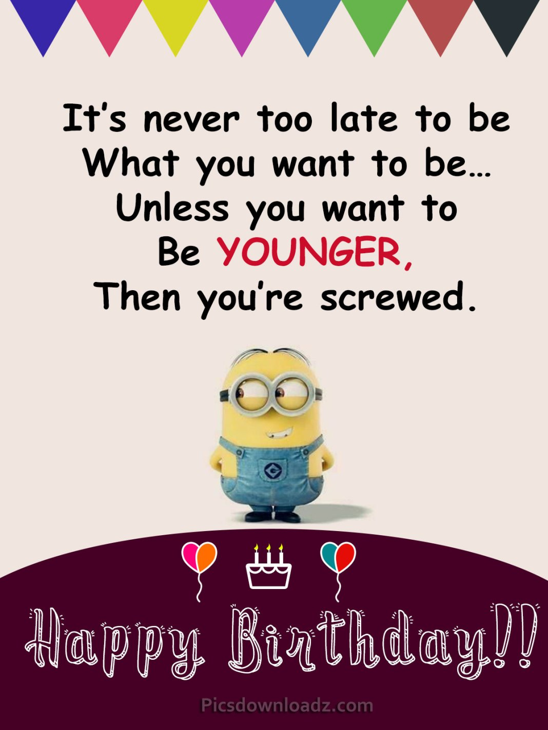 Then you're screwed  - Funny Minions Happy Birthday wishes