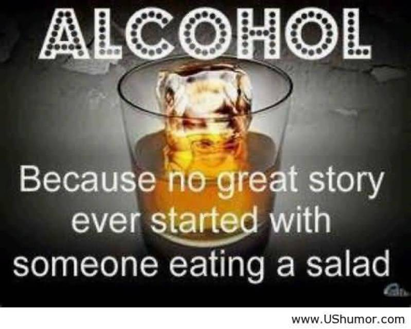 alcohol- funny alcohol quotes because-no-great-story-ever-started-with-someone-eating-a-salad