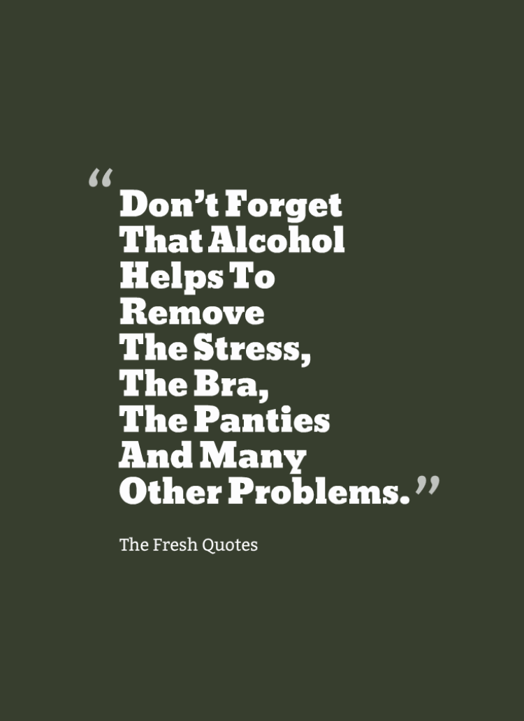 dont-forget-that-alcohol-helps-to-remove-the-stress-the-bra-the-panties-and-many-other-problems