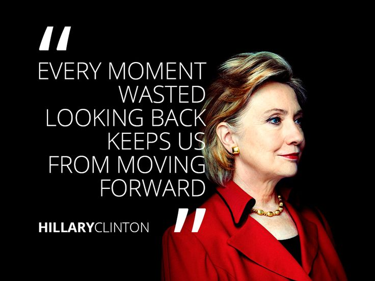 every-moment-wasted-looking-back-keeps-us-from-moving-forward-hillary-clinton