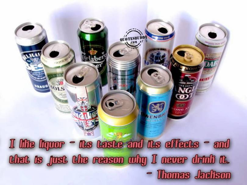 i-like-liquor-its-taste-and-its-effects-and-that-is-just-the-reason-why-i-never-drink-it-thomas-jackson