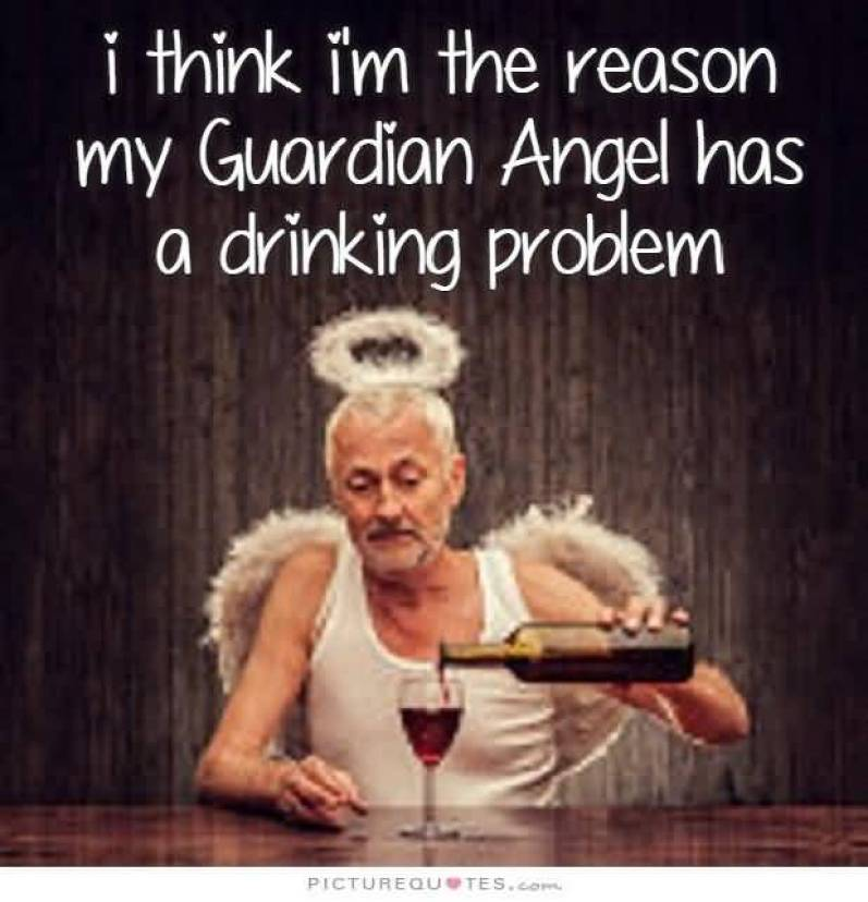 i-think-im-the-reason-my-guardian-angel-has-a-drinking-problem