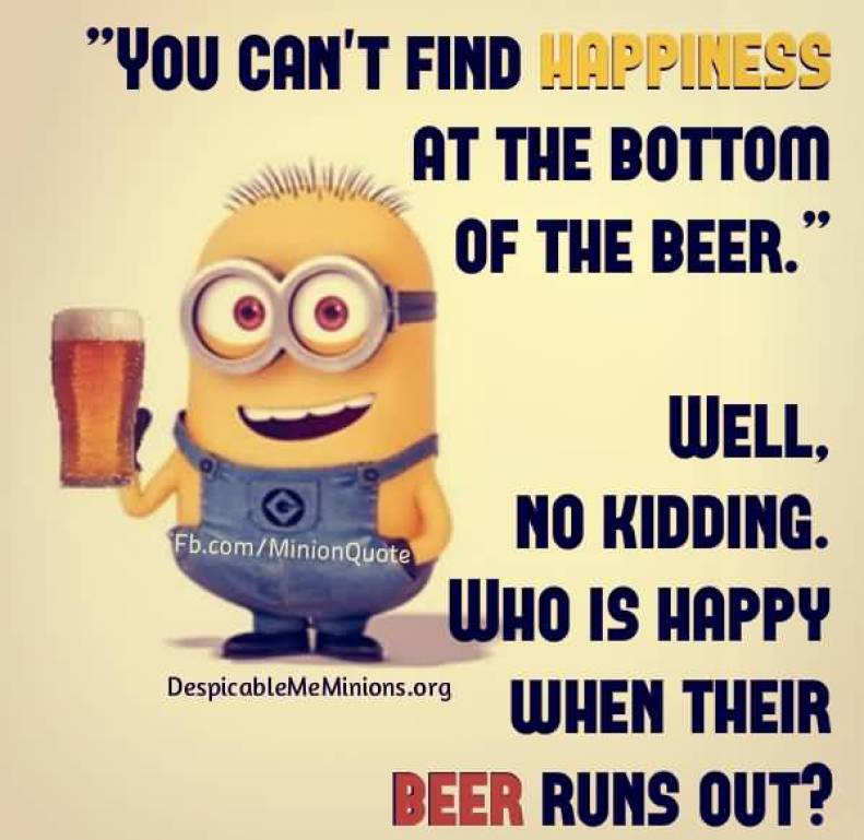 you-cant-find-happines-at-the-bottom-of-the-beer-well-no-kidding-who-is-happy-when-their-beer-runs-out