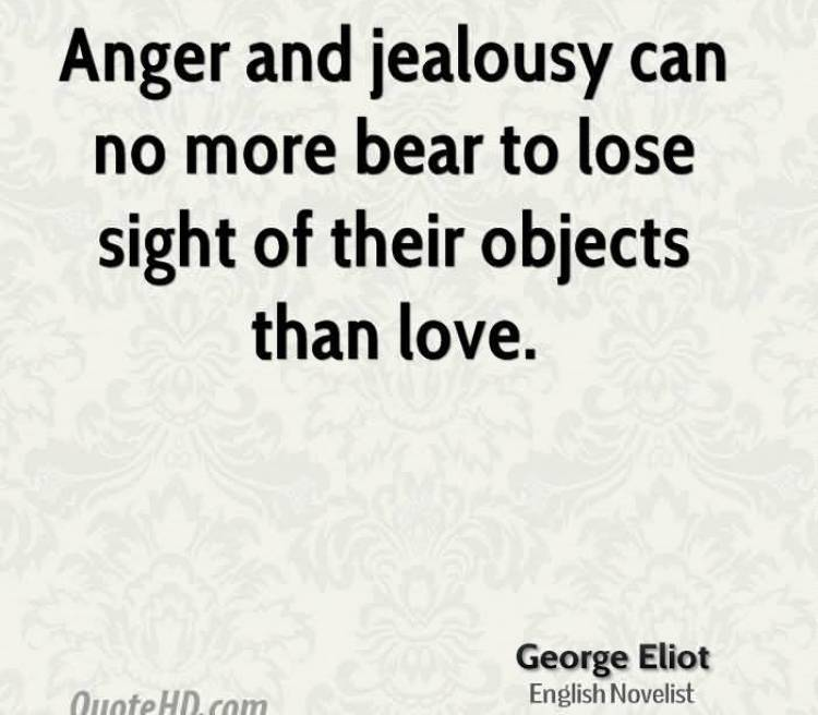 anger-and-jealousy-can-no-more-bear-to-lose-sight-of-their-objects-than-love