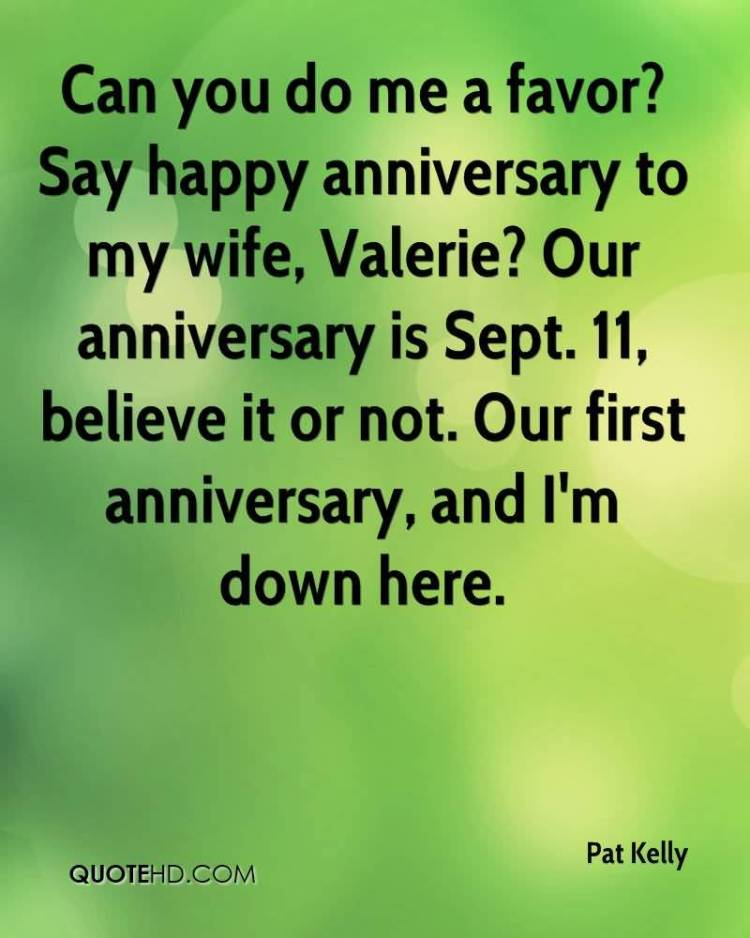 can-you-do-me-a-favor-say-happy-anniversary-to-my-wife-valerie-our-anniversary-is-sept-believe-it-or-not-our-first-anniversary-and-im-down-here