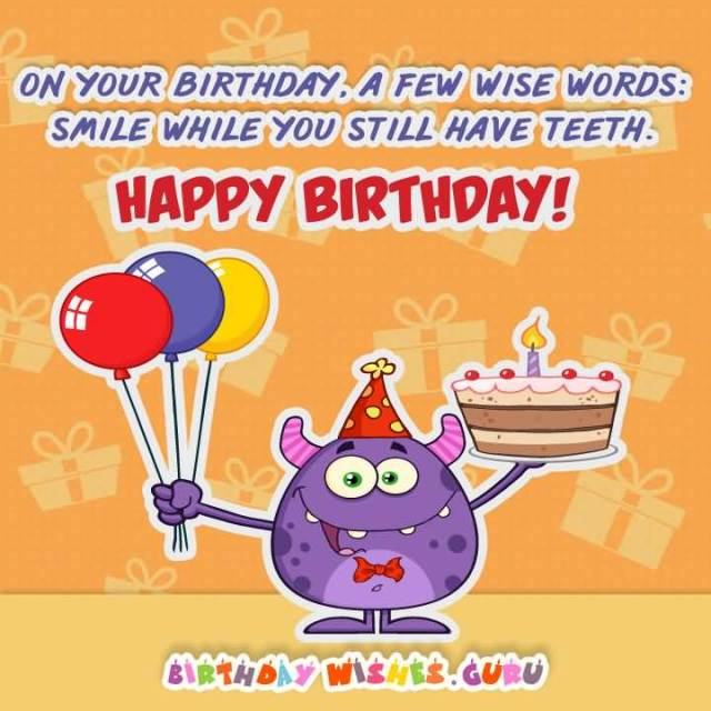 A Few Wise Words Smile While You Still Have Teeth Happy Birthday Picture Girlfriend Birthday Wishes