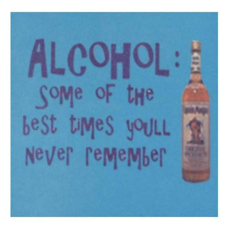 Alcohol Some Of The Best Times You All Never Remember