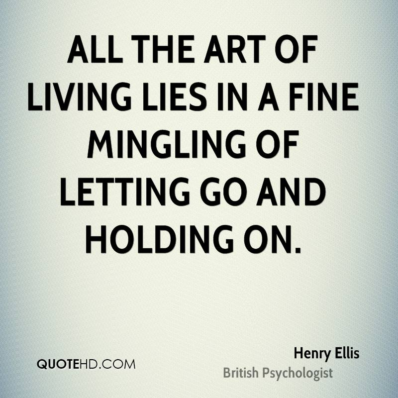 All The Art Of Living Lies In A Fine Mingling Of Letting Go Henry Ellis