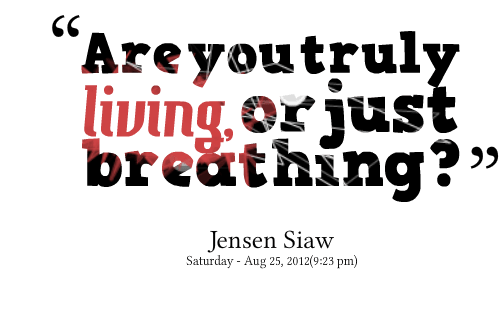 Are You Truly Living Or Just Jensen Siaw
