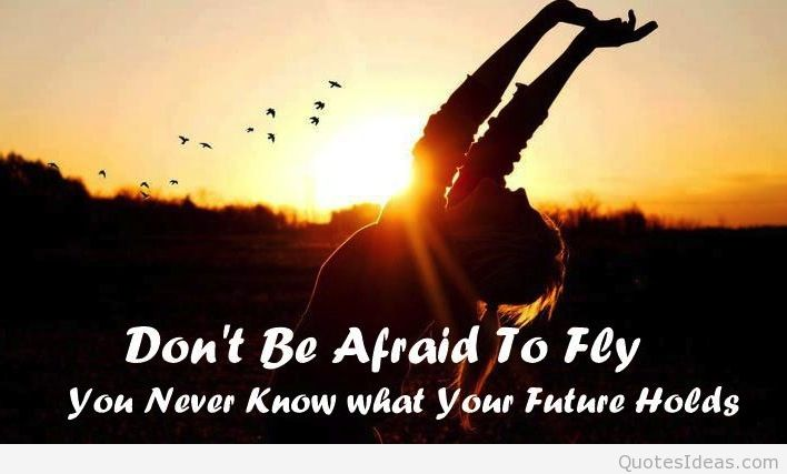 Don't be afraid to fly You never know what your future