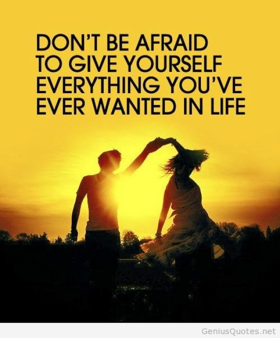 Don't be afraid to give yourself everything you've ever wanted in