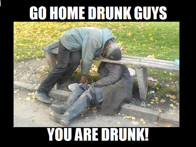 Drunk Meme Go Home Drunk Guys You Are Drunk