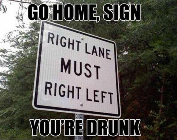 Drunk Meme Go Home Sign You Are Drunk