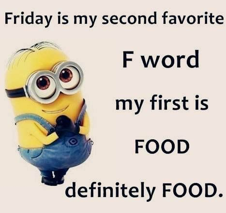 Friday Is My Second Favorite F Word My First Is Food