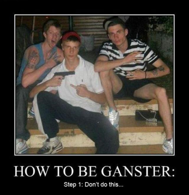 Funny Gangster Meme How To Be Gangster Step1 Don't Do This Picture