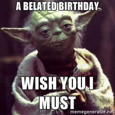 Funny Happy Belated Birthday Wishes Meme Image