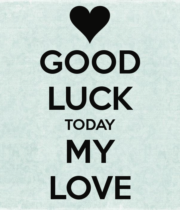 Good Luck Today My Love Quotes Image