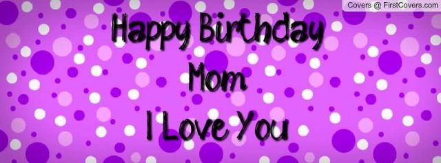 Happy Birthday Mom I Love You Image