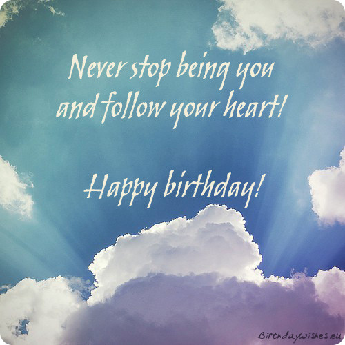 Happy Birthday Never Stop Being You And Follow Your Heart Picture