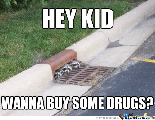 Hey Kid Wanna Buy Some Drugs Drunk Meme